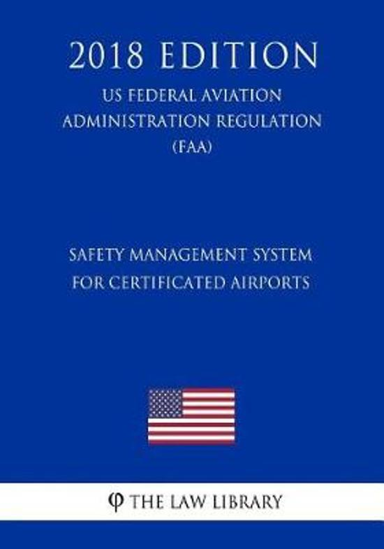 Safety Management System for Certificated Airports (Us Federal Aviation Administration Regulation) (Faa) (2018 Edition)