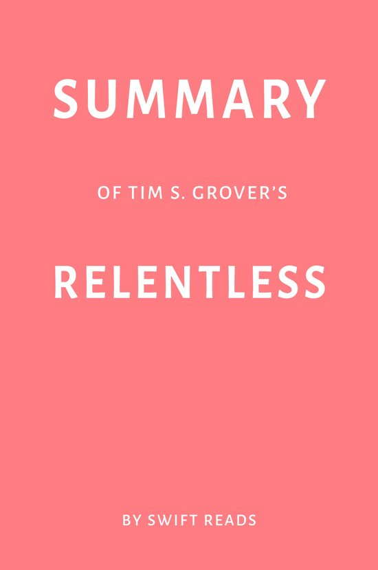 Boek cover Summary of Tim S. Grovers Relentless by Swift Reads van Swift Reads (Onbekend)