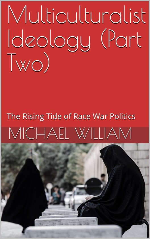 Multiculturalist Ideology (Part Two): The Rising Tide of Race War Politics