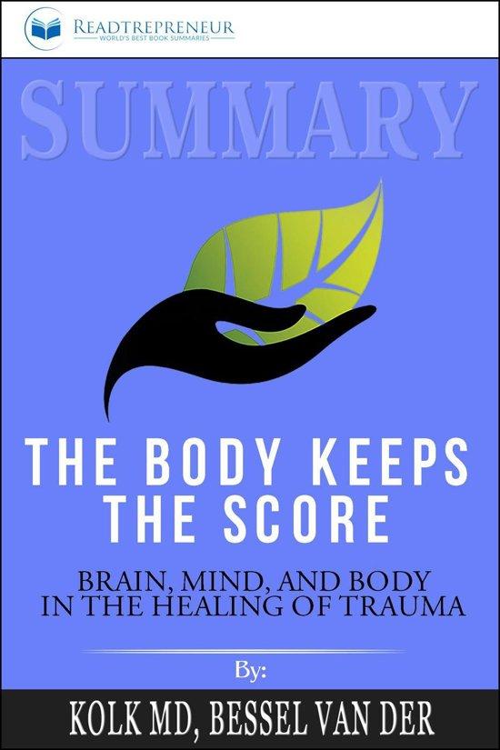Boek cover Summary of The Body Keeps the Score: Brain, Mind, and Body in the Healing of Trauma by Bessel van der Kolk MD van Readtrepreneur Publishing (Onbekend)