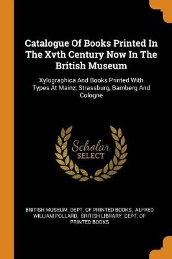 Catalogue of Books Printed in the Xvth Century Now in the British Museum