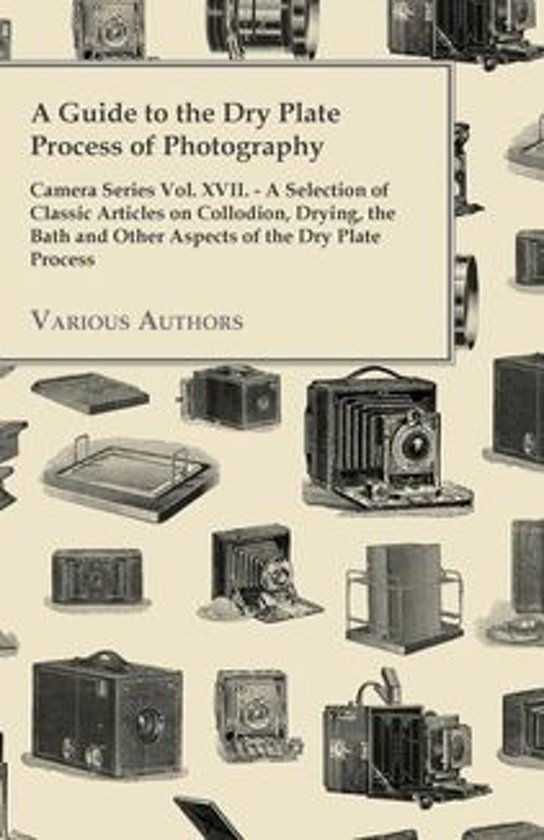 A Guide to the Dry Plate Process of Photography - Camera Series Vol. XVII.