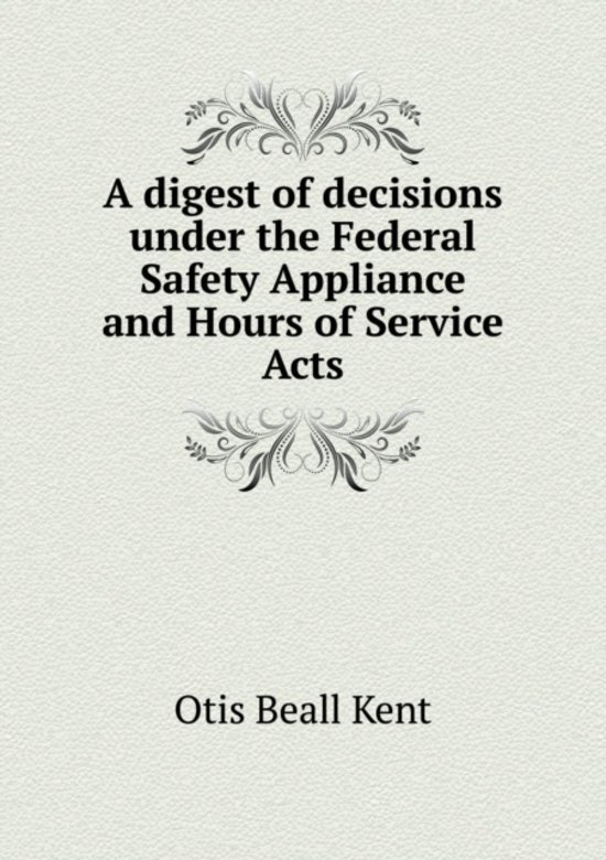 A Digest of Decisions Under the Federal Safety Appliance and Hours of Service Acts