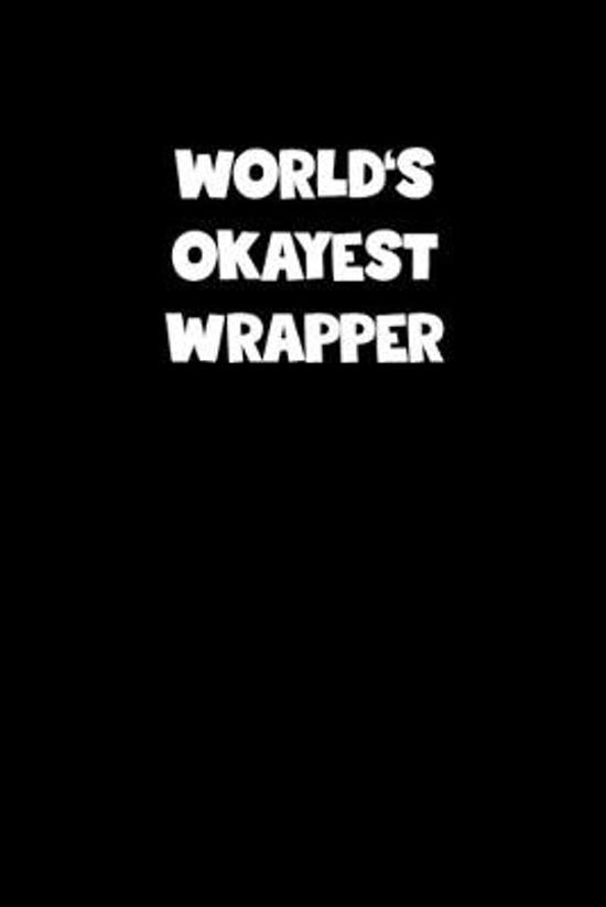 World's Okayest Wrapper Notebook - Wrapper Diary - Wrapper Journal - Funny Gift for Wrapper: Medium College-Ruled Journey Diary, 110 page, Lined, 6x9