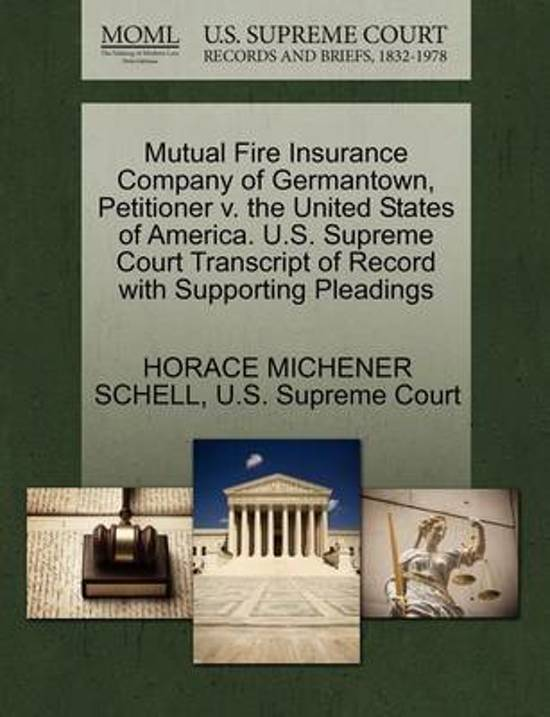 Mutual Fire Insurance Company of Germantown, Petitioner V. the United States of America. U.S. Supreme Court Transcript of Record with Supporting Pleadings