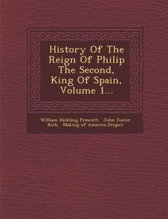 History of the Reign of Philip the Second, King of Spain, Volume 1...
