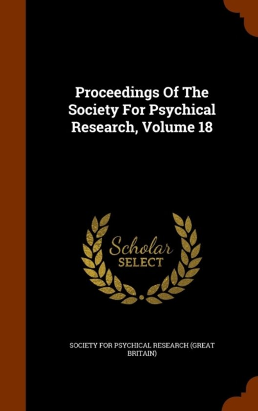 Proceedings of the Society for Psychical Research, Volume 18