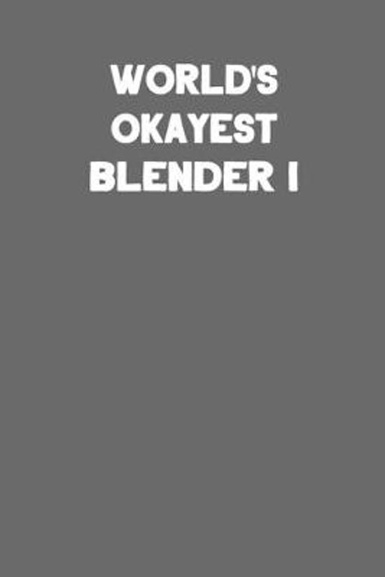 World's Okayest Blender I: Blank Lined Notebook Journal to Write In
