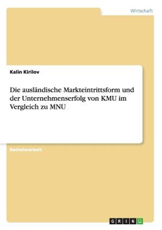 Die Auslandische Markteintrittsform Und Der Unternehmenserfolg Von Kmu Im Vergleich Zu Mnu