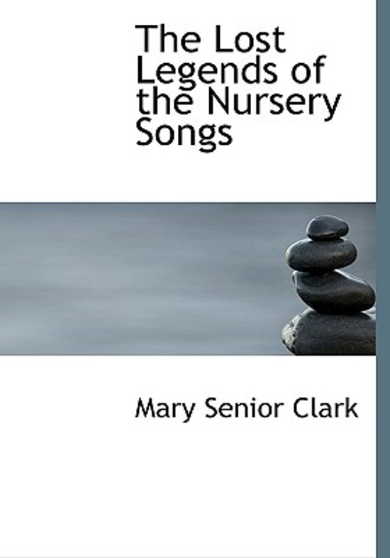 The Lost Legends of the Nursery Songs