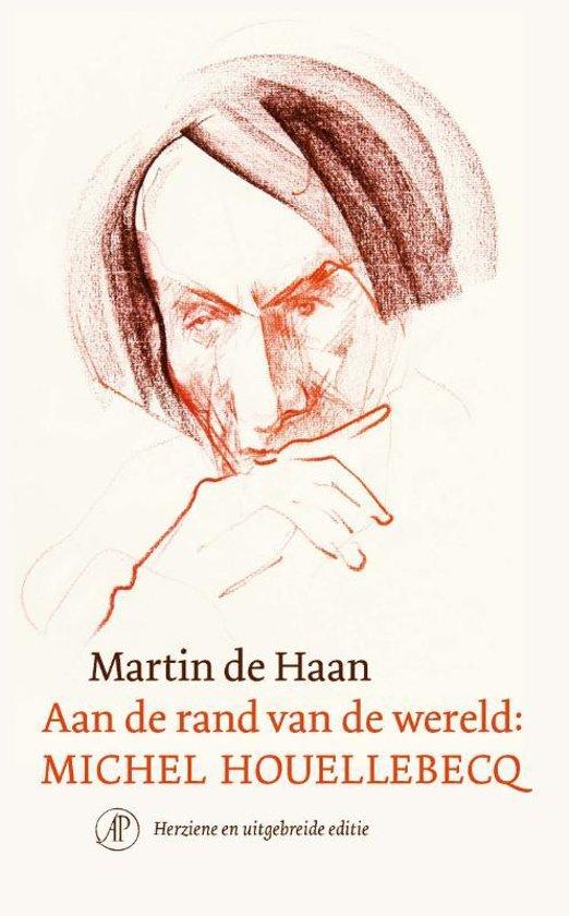Boek cover Aan de rand van de wereld: Michel Houellebecq van Martin de Haan (Paperback)