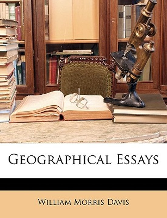 geographical essays william morris davis Looking for davis, william morris find out information about davis, william morris 1850–1934, american geographer, geologist, and teacher, b.