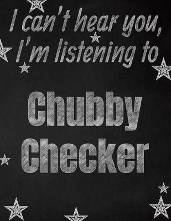 I can't hear you, I'm listening to Chubby Checker creative writing lined notebook: Promoting band fandom and music creativity through writing...one da