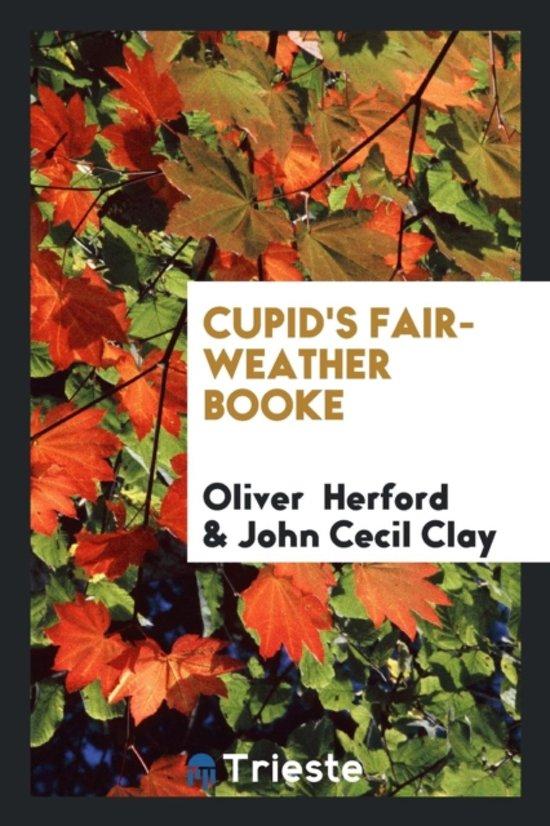 Cupid's Fair-Weather Booke