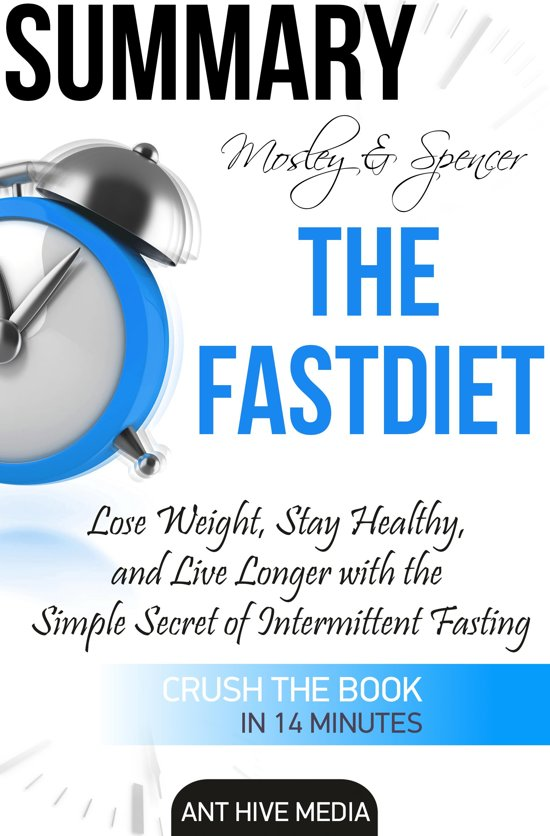 Boek cover Michael Mosley & Mimi Spencers The FastDiet: Lose Weight, Stay Healthy, and Live Longer with the Simple Secret of Intermittent Fasting Summary van Ant Hive Media (Onbekend)