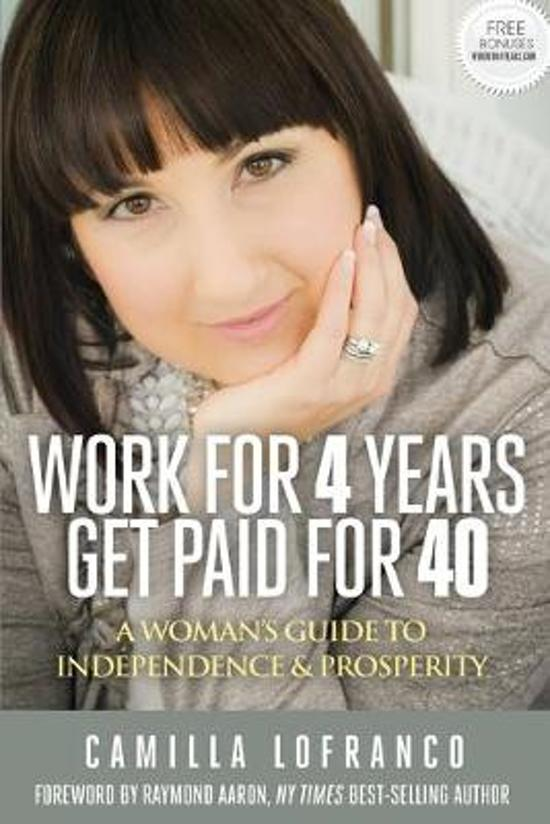 Work for 4 Years, Get Paid for 40: A Woman's Guide to Independence & Prosperity