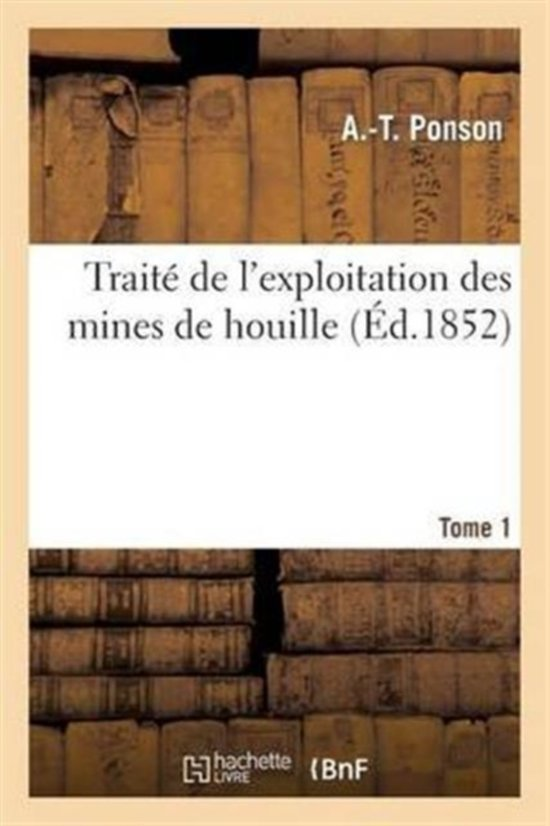 Trait de l'Exploitation Des Mines de Houille. Tome 1