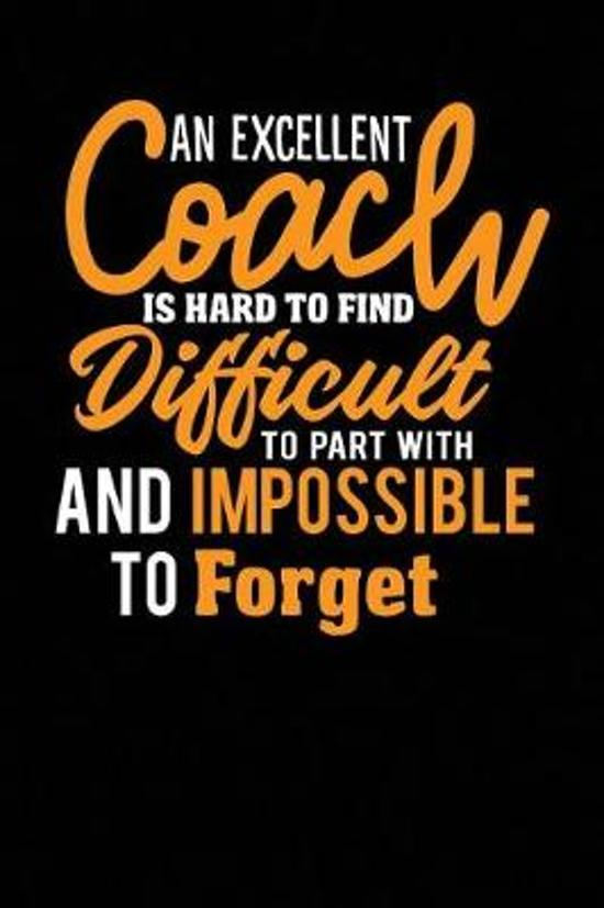 A Excellent Coach Is Hard to Find Difficult to Part with and Impossible to Forget