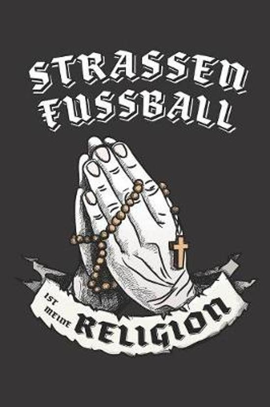 Strassenfussball Ist Meine Religion: DIN A5 6x9 I 120 Seiten I Kariert I Notizbuch I Notizheft I Notizblock I Geschenk I Geschenkidee
