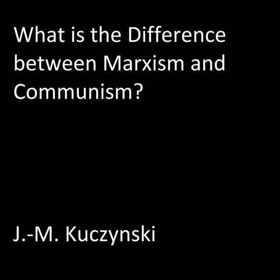 What is the Difference between Marxism and Communism?