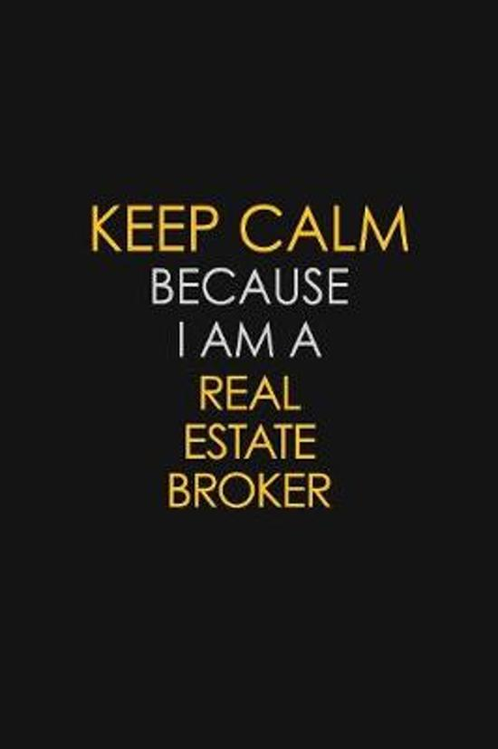 Keep Calm Because I Am A Real Estate Broker: Motivational: 6X9 unlined 129 pages Notebook writing journal