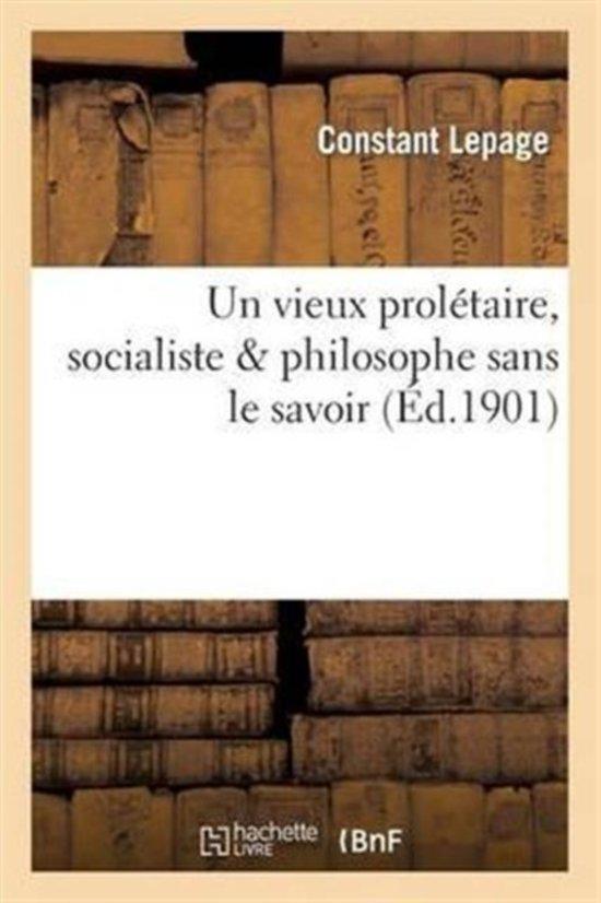 Un Vieux Prol�taire, Socialiste Philosophe Sans Le Savoir