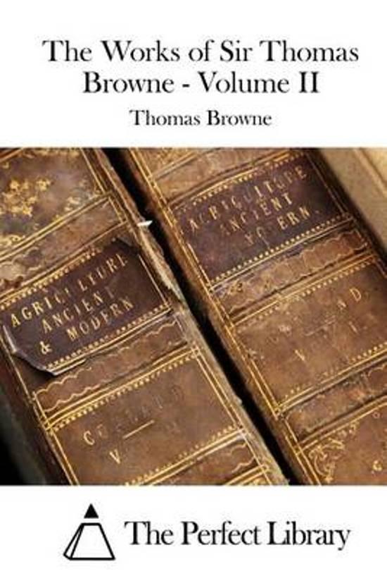 The Works of Sir Thomas Browne - Volume II