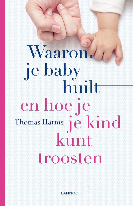 Boek cover Waarom je baby huilt en hoe je je kind kunt troosten van Thomas Harms (Onbekend)