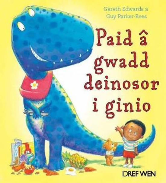 Paid a Gwadd Deinosor i Ginio