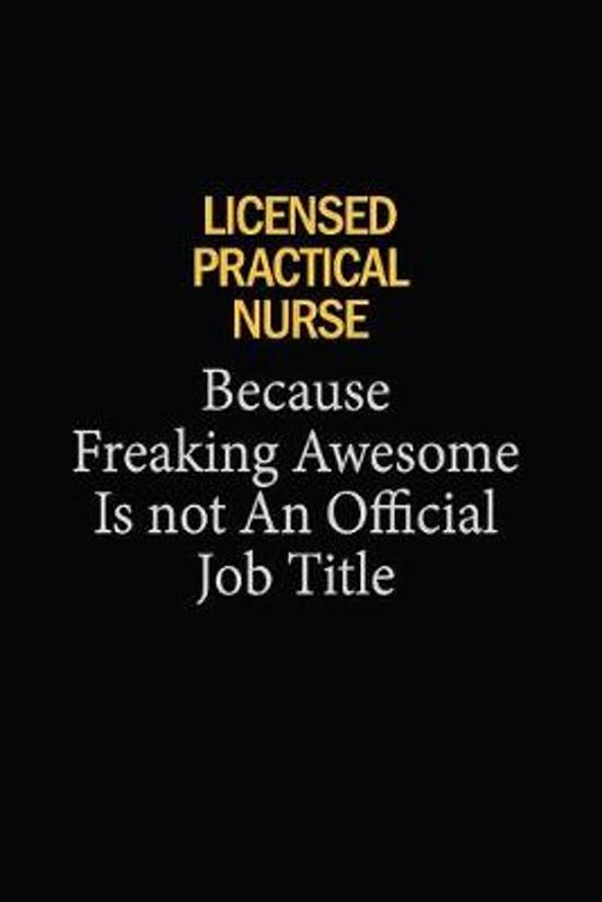 Licensed Practical Nurse Because Freaking Awesome Is Not An Official Job Title: 6x9 Unlined 120 pages writing notebooks for Women and girls
