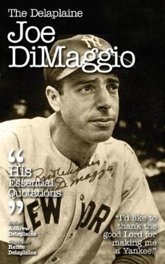 The Delaplaine Joe Dimaggio - His Essential Quotations