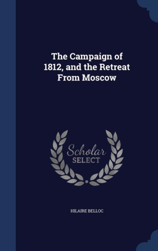 The Campaign of 1812, and the Retreat from Moscow