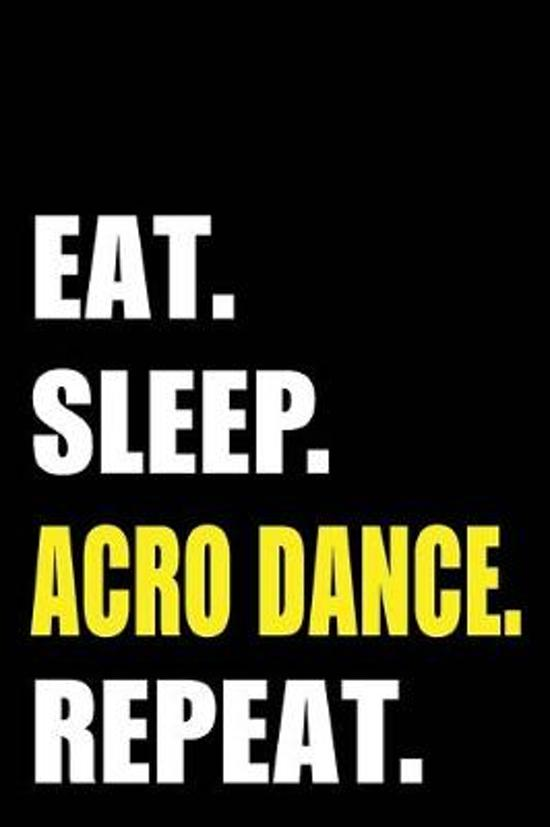 Eat Sleep Acro Dance Repeat: Acro Dancer Birthday Gift Idea - Blank Lined Notebook And Journal - 6x9 Inch 120 Pages White Paper