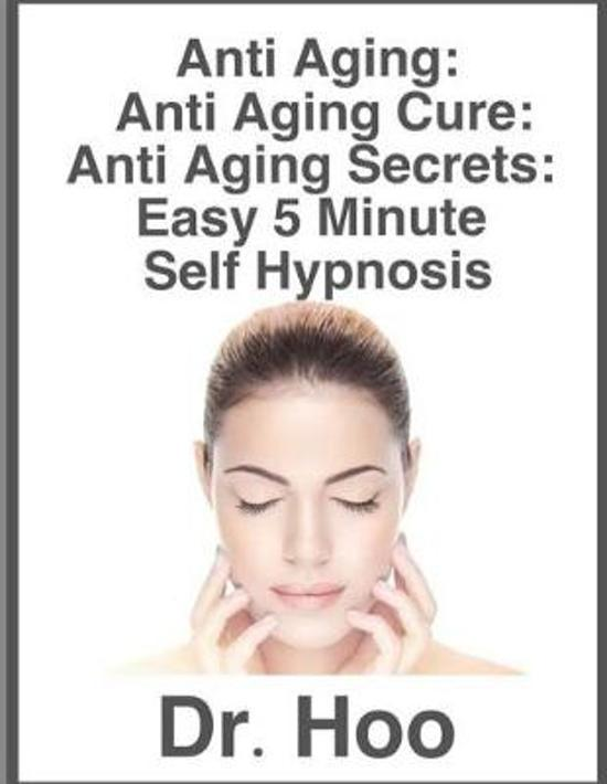 Anti Aging - Anti Aging Cure: Anti Aging Secrets: Easy 5 Minute Self Hypnosis