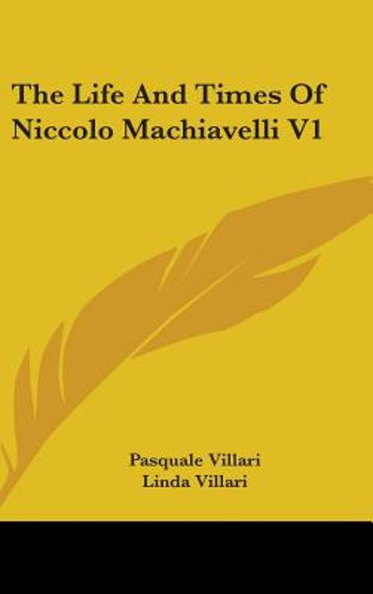 the life and writings of niccolo machiavelli Life machiavelli was born and raised in florence, italy, where his father was an attorneywe have all reasons to believe that his education was of exceptional quality, especially in grammar, rhetoric, and latin.