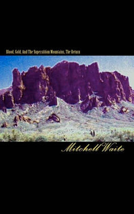 Blood, Gold, and the Superstition Mountains, the Return