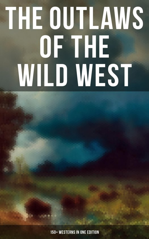 Bol The Outlaws Of The Wild West 150 Westerns In One Edition