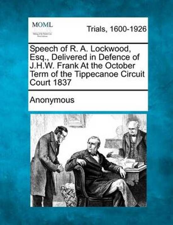 Speech of R. A. Lockwood, Esq., Delivered in Defence of J.H.W. Frank at the October Term of the Tippecanoe Circuit Court 1837