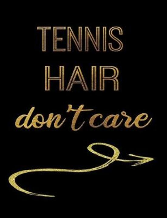 Tennis Hair Don't Care: Journal Composition Notebook 7.44'' x 9.69'' 100 pages 50 sheets Recreation Book