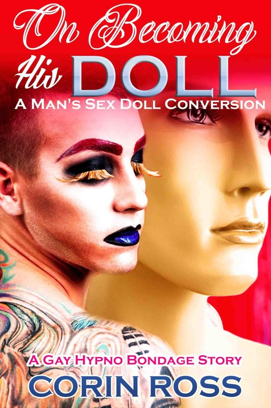 On Becoming His Doll, A Man's Sex Doll Conversion: A Gay Hypno Bondage Story