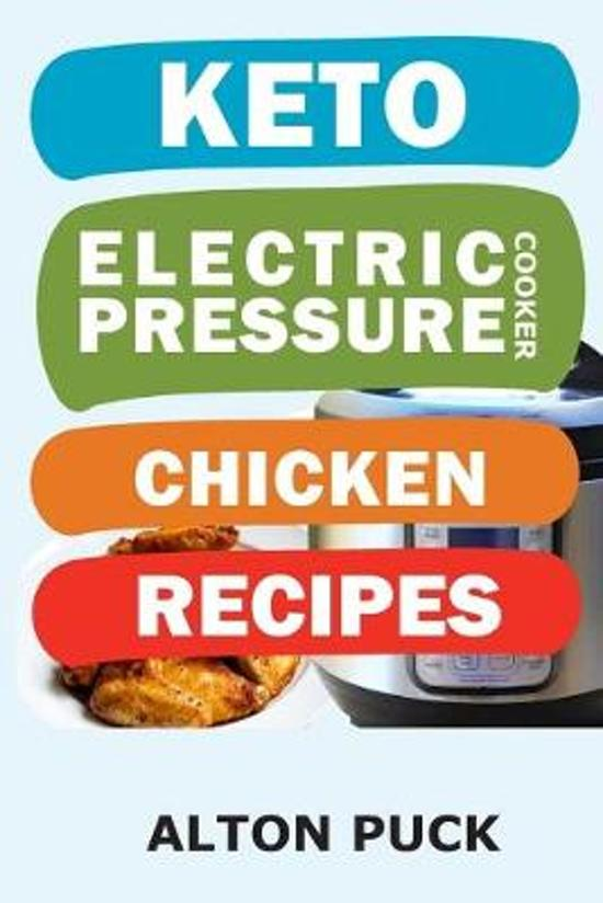 Keto Electric Pressure Cooker Chicken Recipes: Chicken Recipes Book: Chicken In Pressure Cooker Recipes, Chicken In A Pressure Cooker Recipe, Chicken