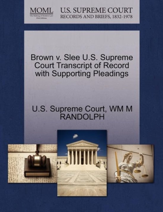 Brown V. Slee U.S. Supreme Court Transcript of Record with Supporting Pleadings