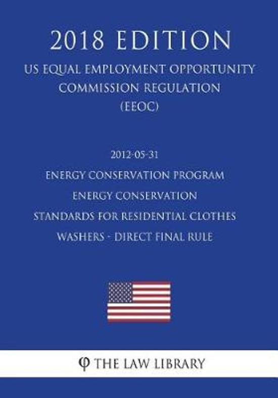 2012-05-31 Energy Conservation Program - Energy Conservation Standards for Residential Clothes Washers - Direct Final Rule (Us Energy Efficiency and Renewable Energy Office Regulation) (Eere) (2018 Edition)