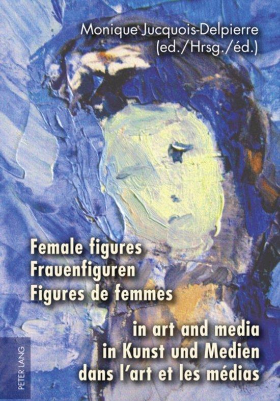 Female figures in art and media- Frauenfiguren in Kunst und Medien- Figures de femmes dans l'art et les medias