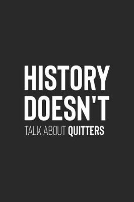 History Doesn't Talk About Quitters