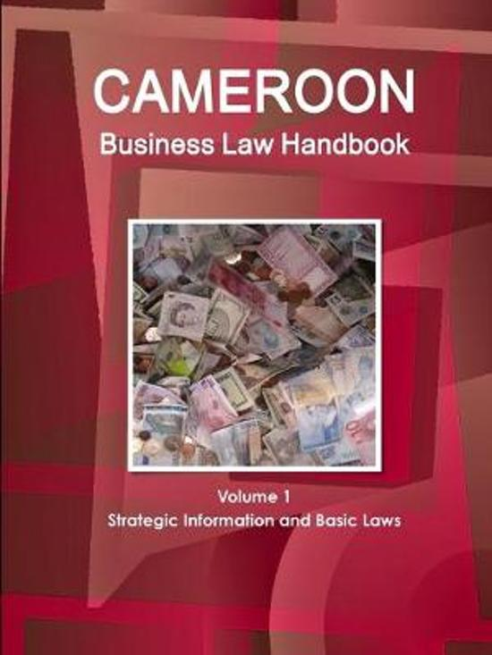 Cameroon Business Law Handbook Volume 1 Strategic Information and Basic Laws