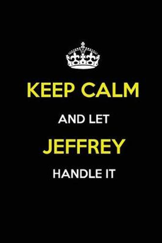 Keep Calm and Let Jeffrey Handle It