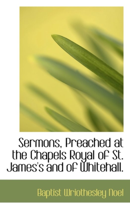 Sermons, Preached at the Chapels Royal of St. James's and of Whitehall.