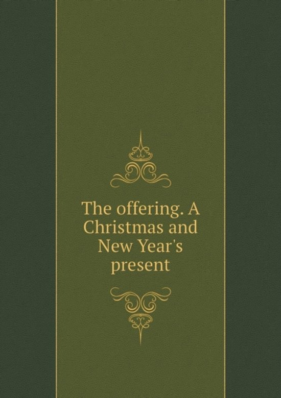 The Offering. a Christmas and New Year's Present