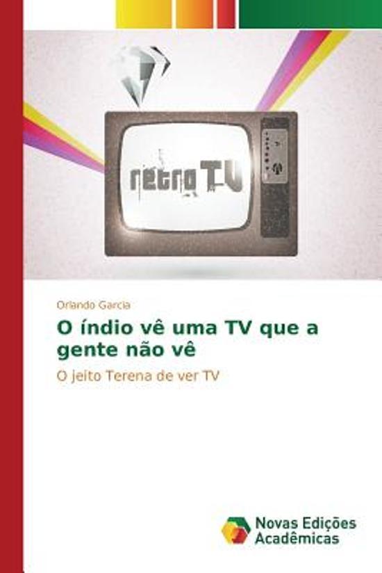 O Indio Ve Uma TV Que a Gente Nao Ve